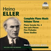 Heino Eller: Piano Music, Vol. 3 - Piano Sonata no 4; 10 Lyric Pieces; 5 Preludes; 3 Studies / Sten Lassmann, piano