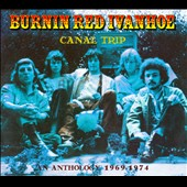 Burnin' Red Ivanhoe: Canal Trip: Anthology 1969-1974