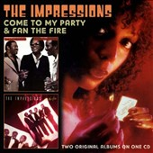 The Impressions: Come to My Party/Fan the Fire