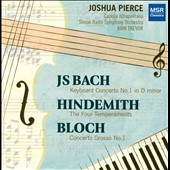 JS Bach: Keyboard Concerto No. 1; Hindemith: The Four Temperments; Bloch: Concerto Grosso No. 1 / Joshua Pierce, keyboard