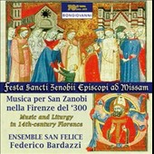 Musica per San Zanobi nella Firenze del '300: Music and Liturgy in 14th-century Florence / Ensemble San Felice