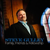 Steve Gulley: Family, Friends & Fellowship