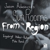 Jason Adasiewicz's Sun Rooms/Jason Adasiewicz: From the Region