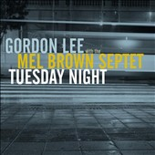 Gordon Lee/The Mel Brown Septet: Tuesday Night [Digipak] [8/19]