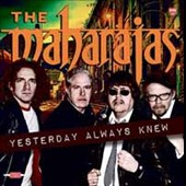 The Maharajas: Yesterday Always Knew