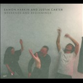 Justin Carter/Eamon Harkin: Weekends & Beginnings [Digipak]