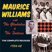 Maurice Williams/The Gladiolas/The Zodiacs: The Complete Releases: 1956-62