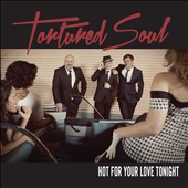 Tortured Soul: Hot For Your Love Tonight