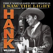 Hank Williams: I Saw the Light: The Unreleased Recordings