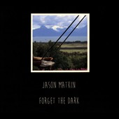 Jason Matkin: Forget the Dark [Digipak]