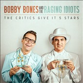 The Raging Idiots/Bobby Bones (Raging Idiots): The  Critics Give It 5 Stars