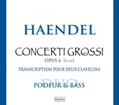 Handel: Concerti Grossi Op. 6/1-6, transcriptions for 2 harpsichords / Orlando Bass & Mireille Podeur, harpsichords