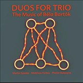 Matthew Forbes/Phelan Burgoyne/Martin Speake: Duos for Trio: The Music of Bela Bartok