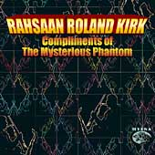 Rahsaan Roland Kirk: Compliments of the Mysterious Phantom