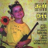 Jeff Ott/Jeff Ott Of Fifteen: Will Work for Diapers *