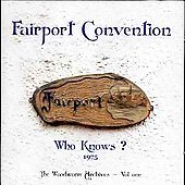 Fairport Convention: Who Knows? The Woodworm Archives Series, Vol. 1