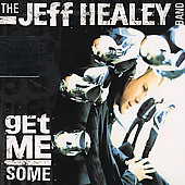 Jeff Healey/The Jeff Healey Band: Get Me Some