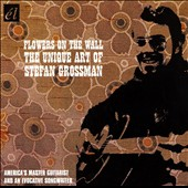 Stefan Grossman: Flowers on the Wall