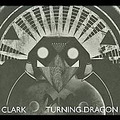 Clark (Warp): Turning Dragon [Digipak]