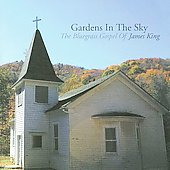 James King (Bluegrass): Gardens in the Sky: The Bluegrass Gospel of James King *