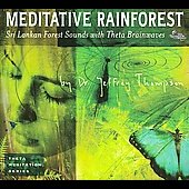 Jeffrey D. Thompson: Meditative Rainforest [Digipak]