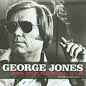 George Jones: Burn Your Playhouse Down: The Unreleased Duets