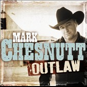 Mark Chesnutt: Outlaw