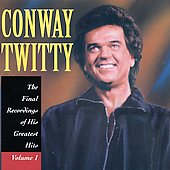 Conway Twitty: The Final Recordings of His Greatest Hits, Vol. 1
