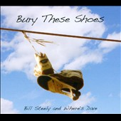 Bill Steely/Where's Dave: Bury These Shoes [Digipak]