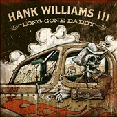 Hank Williams III: Long Gone Daddy