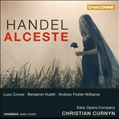 Handel: Alceste / Lucy Crowe, Benjamin Hulett, Andrew Foster-Williams - Christian Curnyn