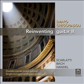 Reinventing Guitar, Vol. 2 - transcriptoins for guitar of Scarlatti, J.S. Bach and G.F. Handel / Smaro Gregoriadou, guitar