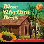 Blue Rhythm Boys: Come On If You're Comin'