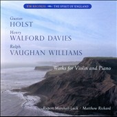 Works for Violin and Piano by British composers: Holst, Walford Davies, Vaughan Williams / Rupert Marshall-Luck, violin; Matthew Rickard, piano