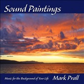 Mark Prall: Sound Paintings: Music For the Background of Your Life [Digipak]