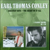 Earl Thomas Conley: Greatest Hits/The Heart of It All *