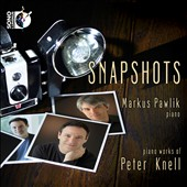 Snapshots - Short pieces for piano by Peter Knell and Sergei Prokofiev / Markus Pawlik, piano