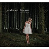 Joy Dunlop: Faileasan [Reflections] [Digipak]