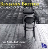 Benjamin Britten: Choral & Organ Music / Truro Cathedral Choir, Luke Bond, organ, Christopher Gray, conductor