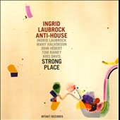 Ingrid Laubrock's Anti-House: Strong Place