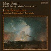 Max Bruch: Scottish Fantasy; Violin Concerto No. 1 / Guy Braunstein, violin; Bamberg SO. Ion Marin