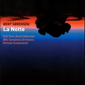 Bent Sorensen (b. 1955): La Notte - music for piano, violin & orchestra / Rolf Hind, piano; David Alberman, violin