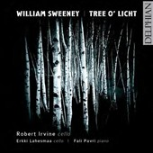 William Sweeney: Tree o' Licht; Cello Sonata / Robert Irvine & Erkki Lahesmaa, cellos; Fali Pavri, piano