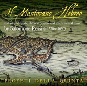 Salomone Rossi (c.1570-c.1630): Il Mantovano Hebreo, Italian Madrigals, Hebrew prayers and instrumental music / Profeti Della Quinta