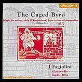 The Caged Byrd / I Fagiolini, Concordia, Sophie Yates