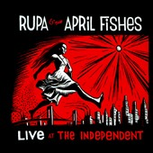 Rupa & the April Fishes: Live at the Independent [Digipak]