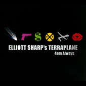 Elliott Sharp/Elliott Sharp's Terraplane: 4am Always [Digipak]