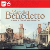 Benedetto Marcello: 6 Sonatas for Cello and Basso Continuo / Antonio Pocaterra, cello; Benito Ferraris, violin; Maria Isabella De Cari, hpsi