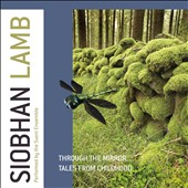 Siobhan Lamb: Through the Mirror; Tales from Childhood / Suoni Ensemble