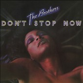 The Brothers: Don't Stop Now [Bonus Tracks]